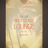 Play & Download First Class Lounge, Edition Ibiza by Various Artists | Napster