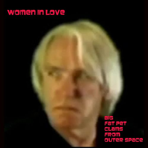 Play & Download Women in Love by The Big Fat Pet Clams From Outer Space | Napster