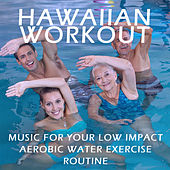 Play & Download Hawaiian Workout: Music for Your Low Impact Aerobic Water Exercise Routine by Various Artists | Napster