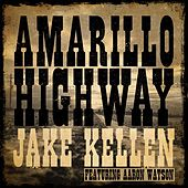 Play & Download Amarillo Highway (feat. Aaron Watson) [feat. Aaron Watson] by Jake Kellen | Napster