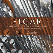 Play & Download Elgar: Complete Original Organ Music by Daniel Justin | Napster