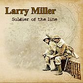 Play & Download Soldier Of The Line by Larry Miller | Napster