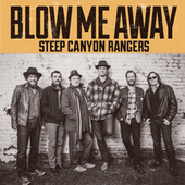 Play & Download Blow Me Away by Steep Canyon Rangers | Napster