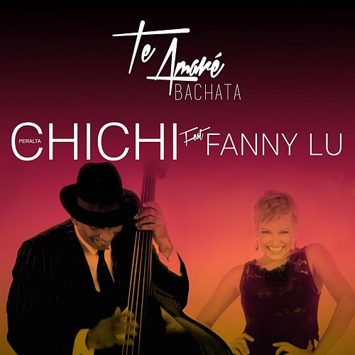 Play & Download Te Amare (Bachata) [feat. Fanny Lu] by Chichi Peralta | Napster
