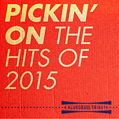 Pickin' On the Hits of 2015 by Pickin' On