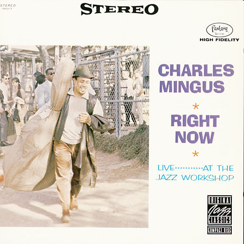 Right Now: Live At The Jazz Workshop by Charles Mingus