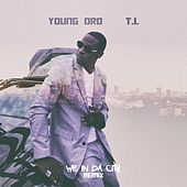 We In Da City Remix (feat. T.I.) by Young Dro