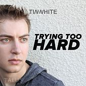 Play & Download Trying Too Hard by Tim White | Napster