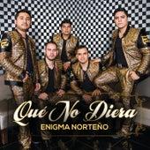 Play & Download Qué No Diera by Enigma Norteño | Napster