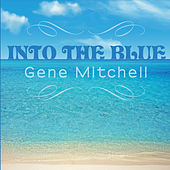 Into the Blue by Gene Mitchell