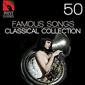 50 Famous Songs: Classical Collection by Various Artists
