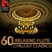 Play & Download 60 Relaxing Flute Chillout Classics by Various Artists | Napster