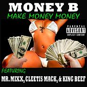 Play & Download Make Money Money (feat. Mr. Mixx, Cleetis Mack & King Beef) by Money B | Napster