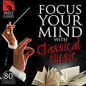 Play & Download Focus Your Mind with Classical Music: 80 Tracks by Various Artists | Napster