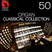 Play & Download 50 Organ Songs: Classical Collection by Various Artists | Napster