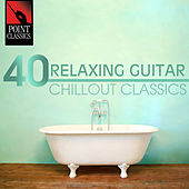 Play & Download 40 Relaxing Guitar Chillout Classics by Various Artists | Napster