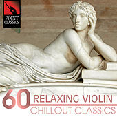 Play & Download 60 Relaxing Violin Chillout Classics by Various Artists | Napster