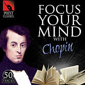 Focus Your Mind with Chopin: 50 Tracks by Various Artists