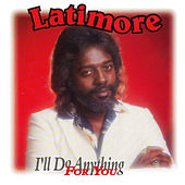Play & Download I'll Do Anything for You by Latimore | Napster