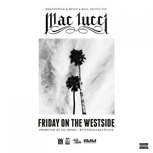 Friday On The Westside - Single by Mac Lucci