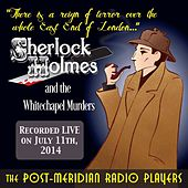 Sherlock Holmes and the Whitechapel Murders by Post-Meridian Radio Players
