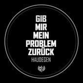 Gib mir mein Problem zurück von Haudegen