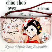 Play & Download choo choo Loves Korean Dramas Music Box by Kyoto Music Box Ensemble | Napster