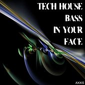 Play & Download Tech House Bass in Your Face by Various Artists | Napster