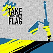Play & Download Take Down Your Flag - Single by Ani DiFranco | Napster