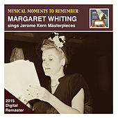 Musical Moments to Remember: Margaret Whiting Sings Jerome Kern Masterpieces (Remastered 2015) by Margaret Whiting
