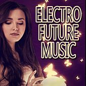 Play & Download Electro Future Music by Various Artists | Napster
