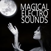 Play & Download Magical Electro Sounds by Various Artists | Napster