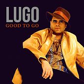 Play & Download Good to go by Lugo | Napster