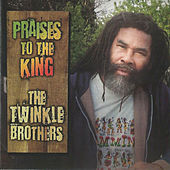 Play & Download Praises to the King by Twinkle Brothers | Napster