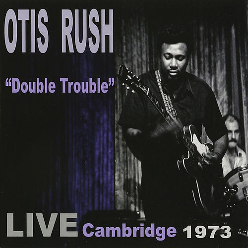Double Trouble: Live Cambridge 1973 by Otis Rush