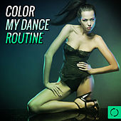 Color My Dance Routine by Various Artists