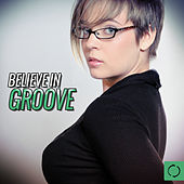 Believe in Groove by Various Artists