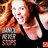 Play & Download Dance Never Stops by Various Artists | Napster