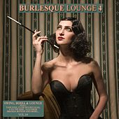 Play & Download Burlesque Lounge 4 by Various Artists | Napster