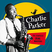 Play & Download The Complete Dial Masters (Bonus Track Version) by Charlie Parker | Napster