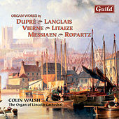 Langlais: Suite Brève, Incantation, Evocation - Messiaen: Offrande au Saint Sacrament - Litaize: Scherzo, Lied, Epiphanie - Vierne: Trois improvisations - Dupré: Evocation by Colin Walsh