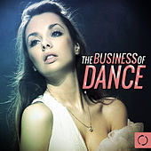 Play & Download The Business of Dance by Various Artists | Napster