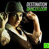 Destination Dancefloor by Various Artists