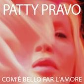 Play & Download Com'è bello far l'amore by Patty Pravo | Napster