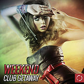 Play & Download Weekend Club Getaway by Various Artists | Napster