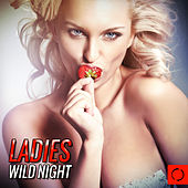 Play & Download Ladies Wild Night by Various Artists | Napster