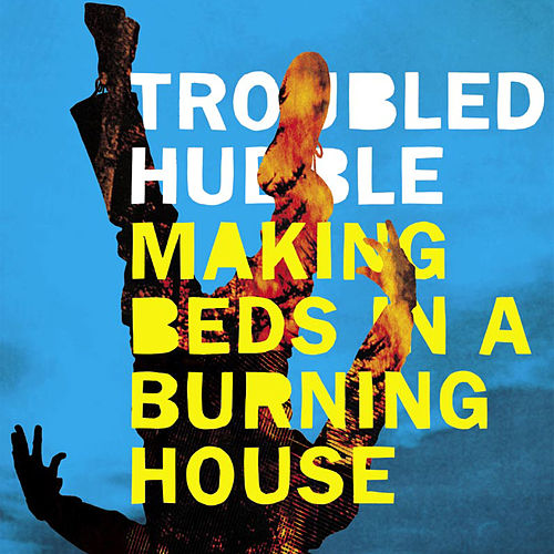 Play & Download Making Beds in a Burning House by Troubled Hubble | Napster