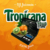 Tropicana Trap by OJ Da Juiceman