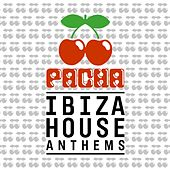 Pacha Ibiza House Anthems by Various Artists