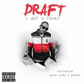 I Got B!tche$ (feat. Omar Aura & Syrup) by Draft